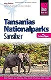 Reise Know-How Reiseführer Tansanias Nationalparks, Sansibar (mit Safari-Tipps): mit Strand- und Tauchurlaub auf Sansibar