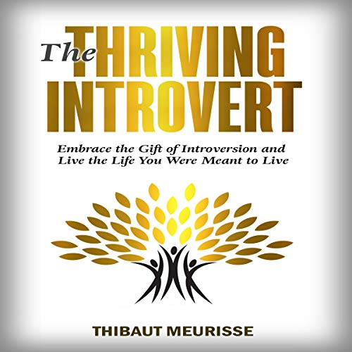 The Thriving Introvert: Embrace the Gift of Introversion and Live the Life You Were Meant to Live audiobook cover art