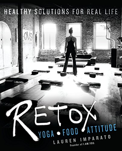 Retox: Yoga * Food * Attitude Healthy Solutions for Real Life