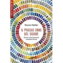 Il piccolo libro del colore. Come i colori possono cambiarti la vita