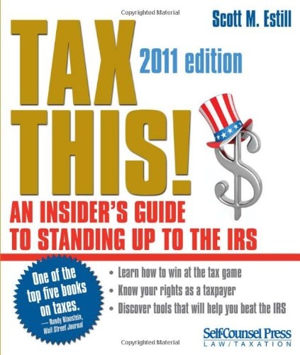 Tax This!: An Insider's Guide to Standing up to the IRS (Self-Counsel Legal Series)