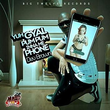 Yuh Gal Pumpum Inna Mi Phone