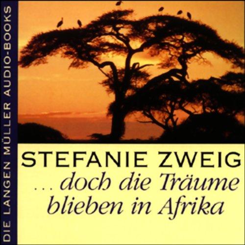 ...doch dieTräume blieben in Afrika                   Autor:                                                                                                                                 Stefanie Zweig                               Sprecher:                                                                                                                                 Franziska Pigulla                      Spieldauer: 4 Std. und 37 Min.     23 Bewertungen     Gesamt 3,7
