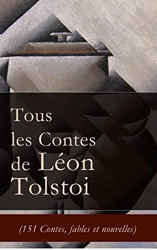 Tous les Contes de Léon Tolstoi (151 Contes, fables et nouvelles): La Mort d'Ivan Ilitch + Hadji Mourad + D'où vient le mal + Le Filleul + Les Deux Vieillards ... le moujik + Trois amis etc. (French Edition)