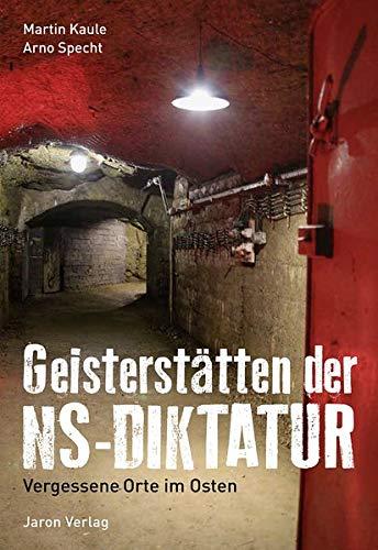 Geisterstätten der NS-Diktatur: Vergessene Orte im Osten