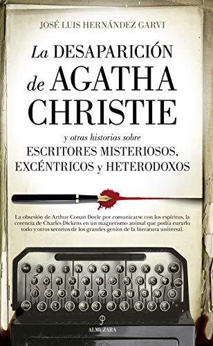 Desaparición de Agatha Christie y Otras historias sobre escritores Misteriosos, excéntricos y heterodoxos