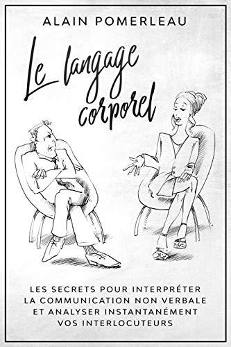 Le langage corporel: Les secrets pour interpréter la...