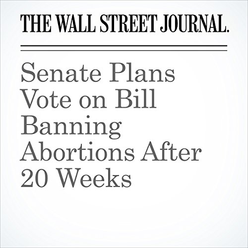 Senate Plans Vote on Bill Banning Abortions After 20 Weeks copertina