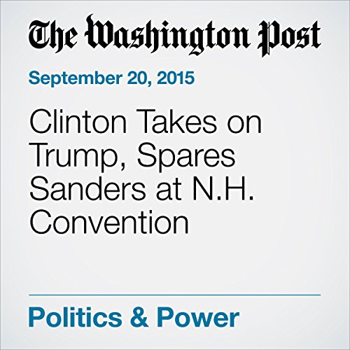 Clinton Takes on Trump, Spares Sanders at N.H. Convention cover art