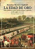 La Edad de Oro: Vida, fortuna y oficio de los escritores españoles en los siglos XVI y XVII: 40 (Biblioteca Histórica)