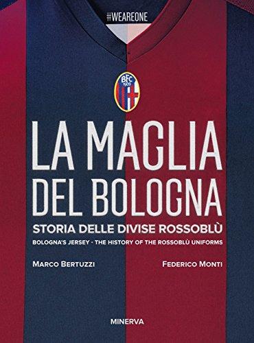 La maglia del Bologna 1909-2016. Storia delle divise rossoblù