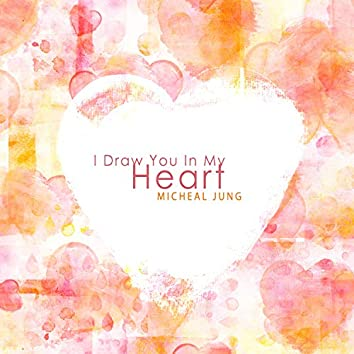 I Draw You In My Heart