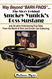 Way Beyond 'Barn Finds' ... The Story Behind Smokey Yunick's Boss Mustang: and 49 other Entertaining True Tales From the World of Rare and Exotic Car Collecting