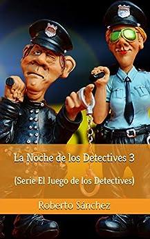 La Noche de los Detectives 3 (El Juego de los Detectives) de [Roberto Sánchez  Ruiz]