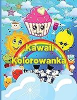 Kawaii Kolorowanka: Ponad 60 uroczych i zabawnych kolorowanek Kawaii dla dzieci z pięknymi wzorami deserów i jednorożców - idealny prezent dla chlopców i dziewczynek, maluchów - relaks i inspiracja, slodkie babeczki, zwierzęta i nie tylko