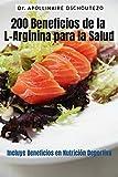 200 BENEFICIOS DE LA ARGININA PARA LA SALUD: Incluye benefic