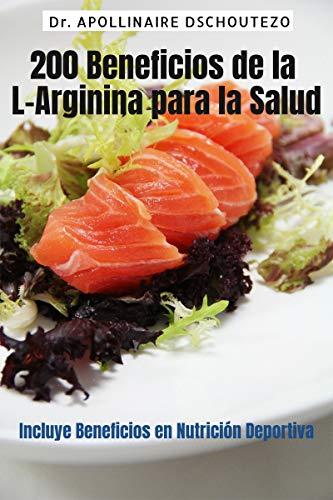 200 BENEFICIOS DE LA ARGININA PARA LA SALUD: Incluye beneficios en nutrición deportiva