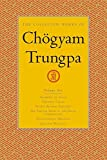 The Collected Works of Chögyam Trungpa, Volume 6: Glimpses of Space-Orderly Chaos-Secret Beyond Thought-The Tibetan Book of the Dead: Commentary-Transcending Madness-Selected Writings