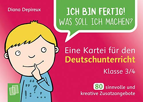 Ich bin fertig! Was soll ich machen? Eine Kartei für den Deutschunterricht – Klasse 3/4: 80 sinnvolle und kreative Zusatzangebote