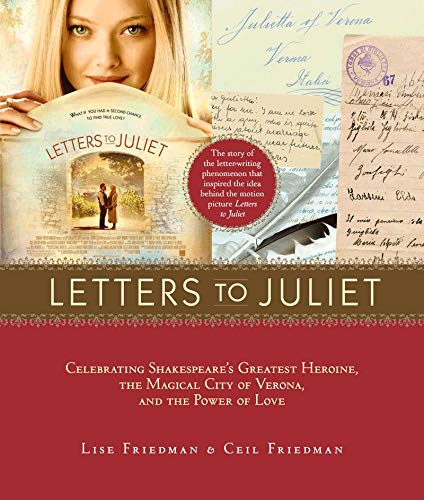 Letters to Juliet. Film Tie-In: Celebrating Shakespeare's Greatest Heroine, the Magical City of Verona, and The Power of Love