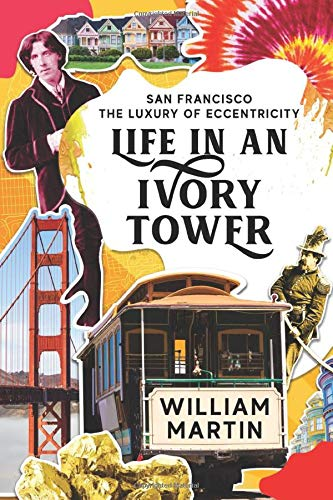 Life in an Ivory Tower: A Coming of Age Memoir (San Francisco: The Luxury of Eccentricity)