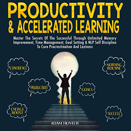 Productivity & Accelerated Learning     Master the Secrets of the Successful Through Unlimited Memory Improvement, Time Management, Goal Setting & NLP Self Discipline to Cure Procrastination and Laziness              By:                                                                                                                                 Adam Hunter                               Narrated by:                                                                                                                                 Brian Housewert                      Length: 5 hrs and 29 mins     27 ratings     Overall 4.9