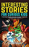 Interesting Stories for Curious Kids: A Fascinating Collection of the Most Interesting, Unbelievable, and Craziest Stories on Earth! (English Edition)