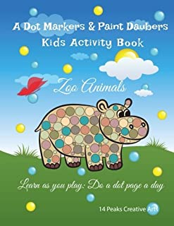 A Dot Markers & Paint Daubers Kids Activity Book: Zoo Animals: Learn as you play: Do a dot page a day