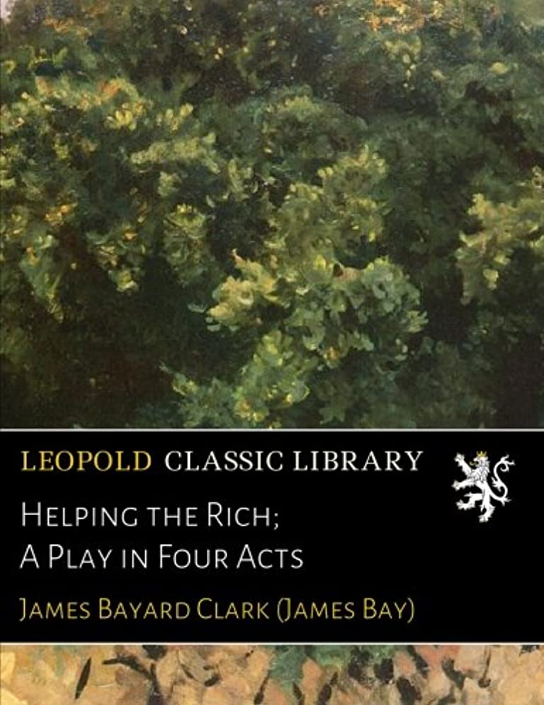 吸収剤顕現限定Helping the Rich; A Play in Four Acts