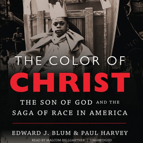 The Color of Christ     The Son of God and the Saga of Race in America              By:                                                                                                                                 Edward J. Blum,                                                                                        Paul Harvey                               Narrated by:                                                                                                                                 Malcolm Hillgartner                      Length: 12 hrs and 23 mins     21 ratings     Overall 4.3