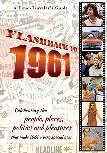 Flashback to 1961 - A Time Traveler's Guide: Perfect birthday or wedding anniversary gift for anyone born or married in 1961. For friends, parents or ... (A Time-Traveler's Guide - Flashback Series)
