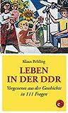 Leben in der DDR: Vergessenes aus der Geschichte in 111 Fragen