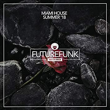 Miami House Summer '18