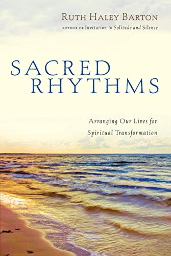 Sacred Rhythms: Arranging Our Lives for Spiritual Transformation (Transforming Resources)