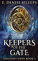 Keepers Of The Gate: Large Print Hardcover Edition (Twilight Ends)