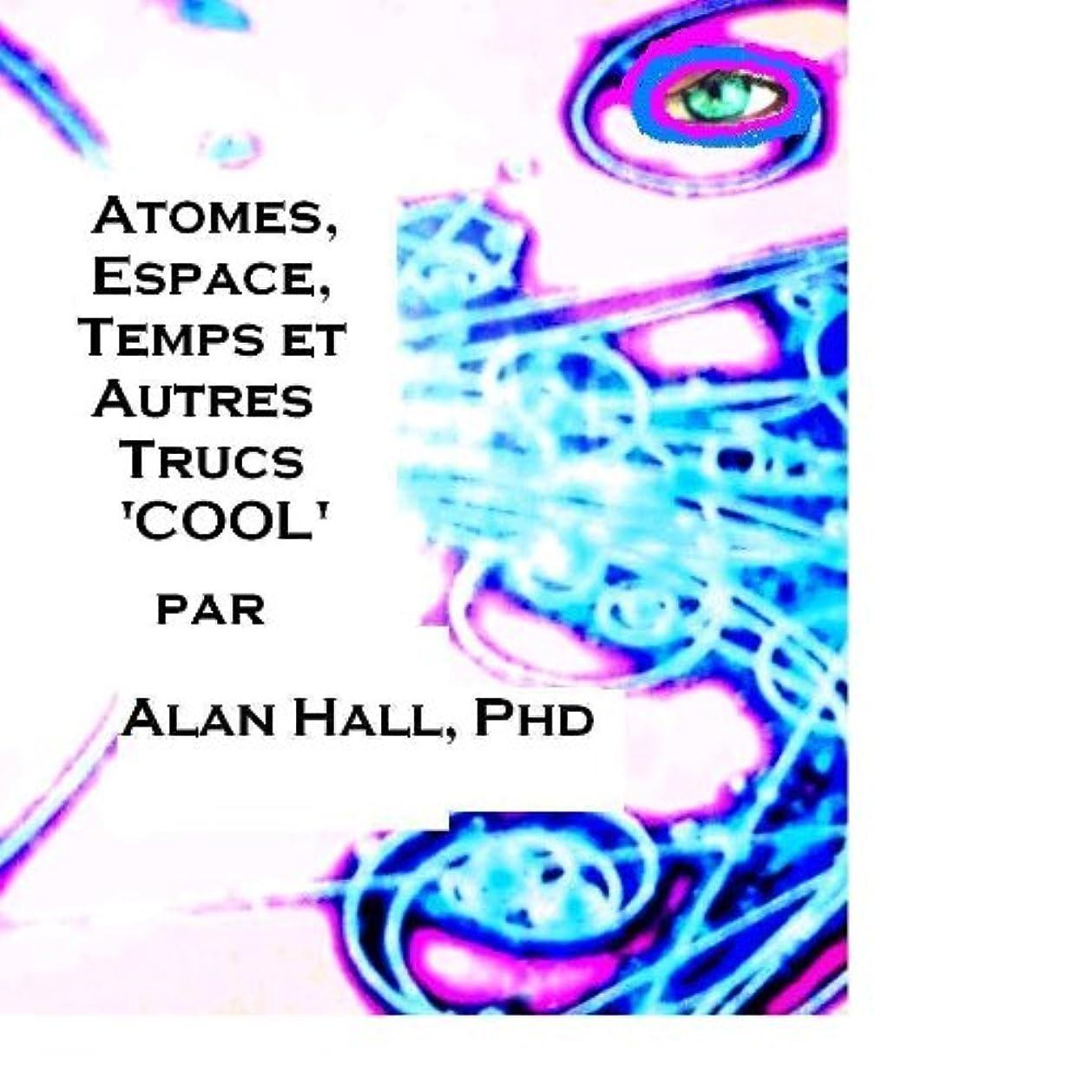 説明するあそこそんなにAtomes, Espace, Temps et Autres Trucs 'Cool' (French Edition)