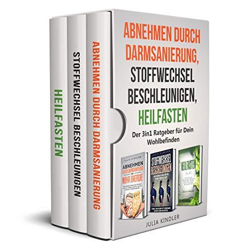 ABNEHMEN DURCH DARMSANIERUNG, STOFFWECHSEL BESCHLEUNIGEN, HEILFASTEN: Der 3 in 1 Ratgeber für Dein Wohlbefinden