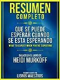 Resumen Completo: Que Se Puede Esperar Cuando Se Esta Esperando: (What To Expect When You're Expecting) Basado En El Libro De Heidi Murkoff