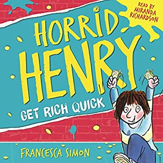 Horrid Henry Gets Rich Quick                   By:                                                                                                                                 Francesca Simon                               Narrated by:                                                                                                                                 Miranda Richardson                      Length: 57 mins     19 ratings     Overall 4.7