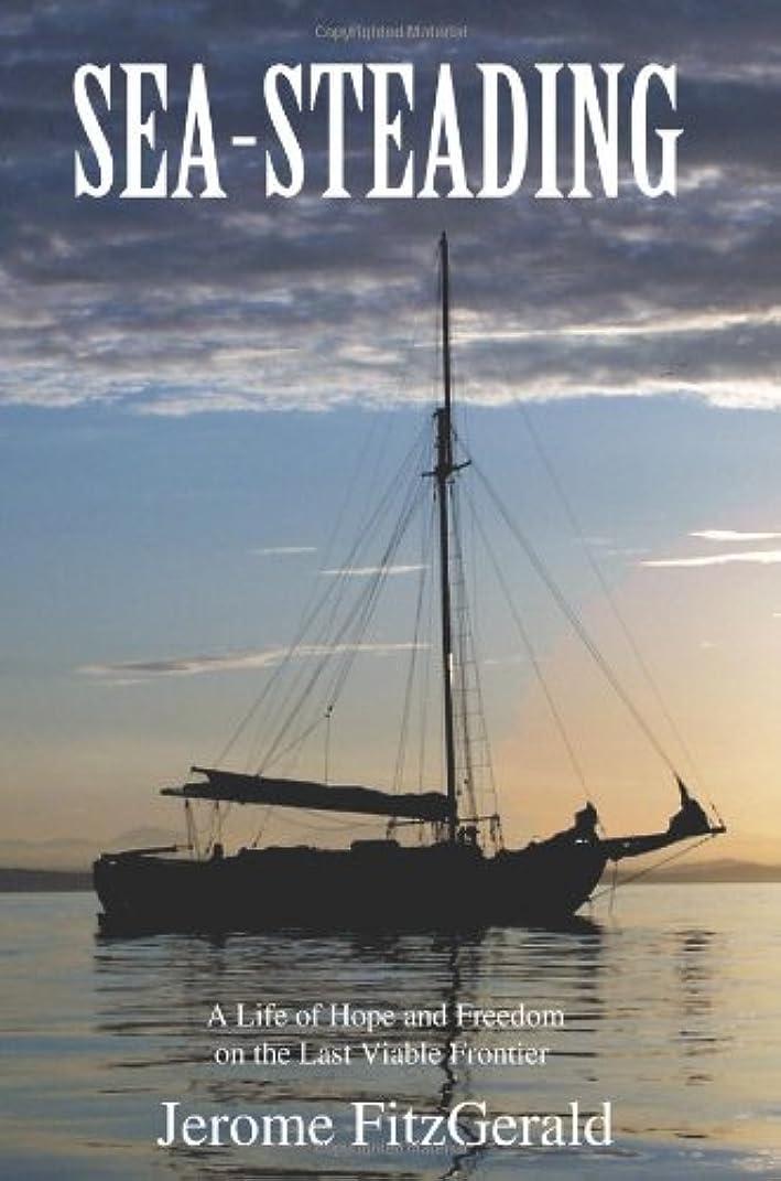 火山学十分ではない尋ねるSea-steading: A Life of Hope And Freedom on the Last Viable Frontier