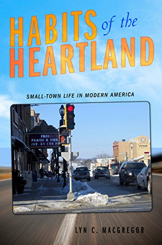 Habits of the Heartland: Small-Town Life in Modern America