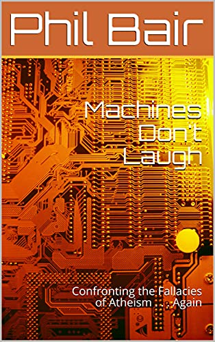 Machines Don't Laugh: Confronting the Fallacies of Atheism . . . Again (English Edition)