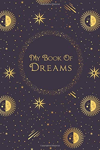 My Book Of Dreams: A 120-Page Guided/Prompted Dream Journal with Additional Blank Lined Pages For Taking Notes and Free-Writing (6