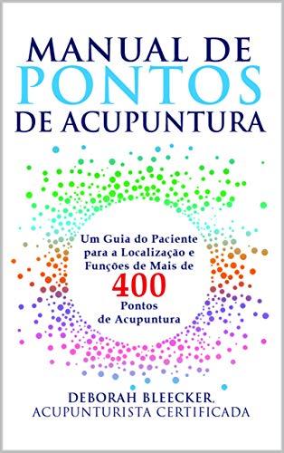 Manual de Pontos de Acupuntura: Guia do Paciente para Localização e Funções de Mais de 400 Pontos de Acupuntura (Portuguese Edition)