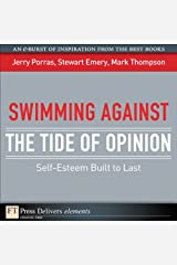 Swimming Against the Tide of Opinion: Self-Esteem Built to Last Kindle Edition