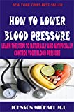 HOW TO LOWER BLOOD PRESSURE: learn the steps to naturally and artificially control your blood pressure