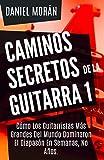 Caminos Secretos de la Guitarra 1: Cómo Los Guitarristas M�