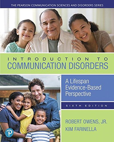 Compare Textbook Prices for Introduction to Communication Disorders: A Lifespan Evidence-Based Perspective  The Pearson Communication Sciences and Disorders Series 6 Edition ISBN 9780134801476 by Owens Jr., Robert E.,Farinella, Kimberly A.,Metz, Dale Evan