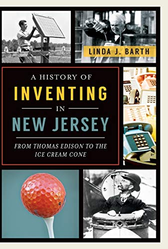 A History of Inventing in New Jersey: From Thomas Edison to the Ice Cream Cone
