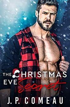 The Christmas Eve Secret: A Second Chance Romance by [J.P. Comeau]